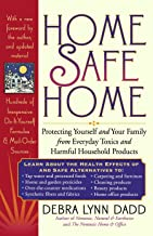 Home Safe Home: Protecting Yourself and Your Family from Everyday Toxics and Harmful Household Products