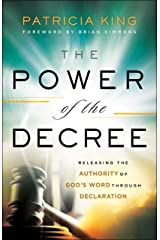 The Power of the Decree: Releasing the Authority of God's Word through Declaration Kindle Edition