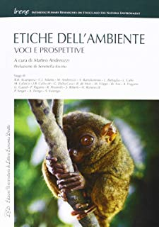 Etiche dell'ambiente. Voci e prospettive (Irene. Interdisciplinary researches on ethics and the natural environment)