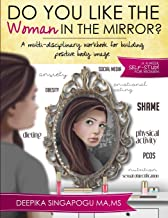Do You Like the Woman in the Mirror?: A multi-disciplinary workbook for building positive body image