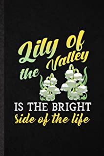 Lily of the Valley Is the Bright Side of the Life: Blank Funny Lilly Of The Valley Gardener Lined Notebook/ Journal For Ga...