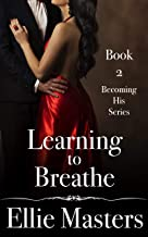 Learning to Breathe: Book 2: The Becoming His Series