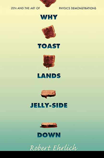 Why Toast Lands Jelly-Side Down: Zen and the Art of Physics Demonstrations (English Edition)