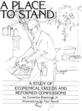 A Place to Stand: A Study of Ecumenical Creeds and Reformed Confessions