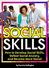 Social Skills: How to Develop Social Skills, Defeat Social Anxiety, and Become More Social