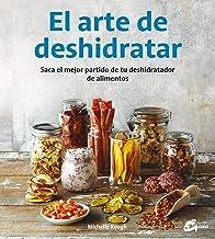 El arte de deshidratar: Saca el mejor partido de tu deshidratador de alimentos (Salud natural) (Spanish Edition)