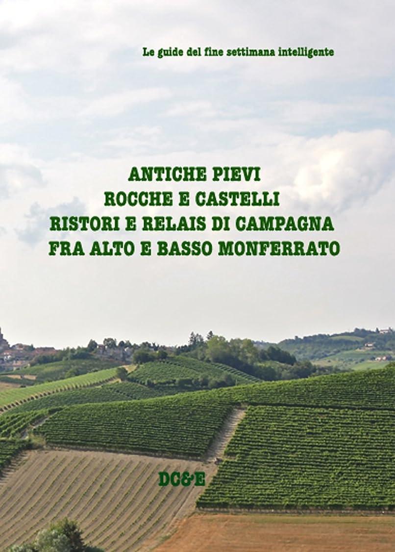 定義囲い充電ANTICHE PIEVI  ROCCHE E CASTELLI  RISTORI E RELAIS DI CAMPAGNA  FRA ALTO E BASSO MONFERRATO (Italian Edition)