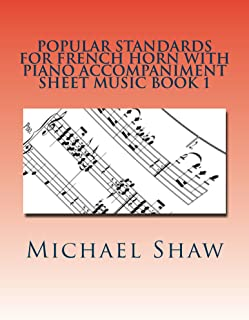 Popular Standards For French Horn With Piano Accompaniment Sheet Music Book 1: Sheet Music For French Horn & Piano (English Edition)