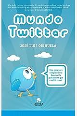 Mundo Twitter: Una guía para comprender y dominar la plataforma que cambió la red (Alienta) (Spanish Edition) Kindle Edition