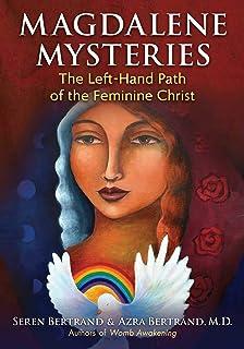 Magdalene Mysteries: The Left-Hand Path of the Feminine Christ