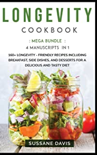 Longevity Cookbook: MEGA BUNDLE - 4 Manuscripts in 1 - 160+ Longevity - friendly recipes including pie, cookie, and smooth...