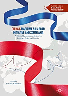 China's Maritime Silk Road Initiative and South Asia: A Political Economic Analysis of its Purposes, Perils, and Promise (Palgrave Studies in Asia-Pacific Political Economy)