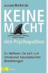 Keine Macht den Psychopathen: So befreien Sie sich von emotional traumatischen Beziehungen (German Edition) Kindle Edition