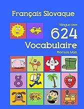 Français Slovaque Bilingue Mes 624 Vocabulaire Premiers Mots: Francais Slovaque imagier essentiel dictionnaire ( French Slovak flashcards ) (Mes 624 premiers mots pour les 2-7 ans) (French Edition)