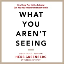 What You Aren't Seeing: How Using Your Hidden Potential Can Help You Discover the Leader Within, The Inspiring Story of He...