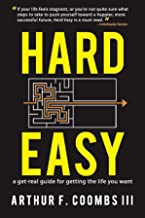 Hard Easy: A Get-Real Guide for Getting the Life You Want