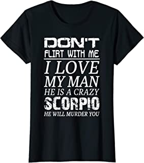 Womens Don't Flirt With Me I Love My Man He is a Crazy Scorpio