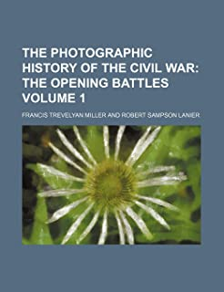 The Photographic History of the Civil War Volume 1