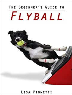 The Beginner`s Guide to Flyball