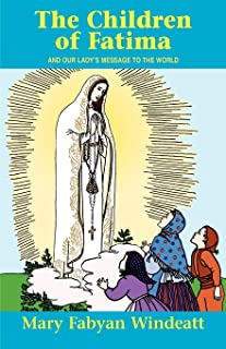 The Children Of Fatima: And Our Lady's Message to the World (Stories of the Saints for Young People Ages 10 to 100)