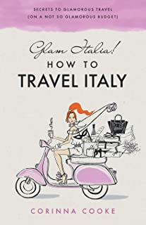 Glam Italia! How To Travel Italy: Secrets To Glamorous Travel (On A Not So Glamorous Budget): 1