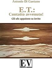 E.T.:Contatto avvenuto!: Gli ufo appaiono su invito (Italian Edition)