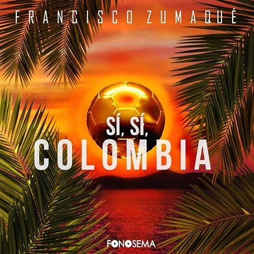 Amazon.com: Sí, Sí Colombia: Francisco Zumaqué: MP3 Downloads