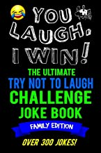 You Laugh, I Win! The Ultimate Try Not To Laugh Challenge Joke Book: Family Edition - Over 300 Jokes - Dad, Mom, Sister, Brother Gift Idea - Clean, Family Fun Game