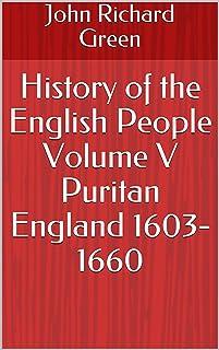 History of the English People Volume V Puritan England 1603-1660 (English Edition)