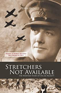 Stretchers Not Available: The Wartime Story of Dr Jim Rickett