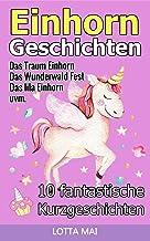 Einhorn-Geschichten: 10 fantastische Geschichten über Einhörner und ihre ganz eigene Magie (ab 5 Jahren) (German Edition)