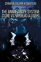 The Anime Trope System: Stone vs. Viper, #3 a LitRPG. Reborn Edition.