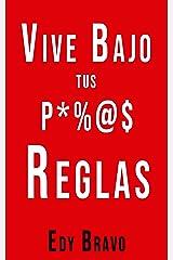 Vive Bajo TUS Propias Reglas (Spanish Edition) Kindle Edition