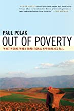 Out of Poverty: What Works When Traditional Approaches Fail by Paul Polak