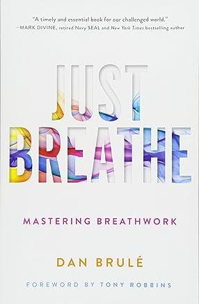 Just Breathe: Mastering Breathwork: Amazon it: Dan Brule