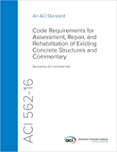 ACI 562-16: Code Requirements for Assessment, Repair, and Rehabilitation of Existing Concrete Structures and Commentary