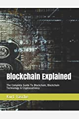 Blockchain Explained: The Complete Guide To Blockchain, Blockchain Technology & Cryptocurrency Paperback
