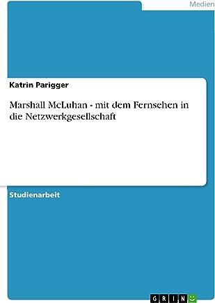 Marshall McLuhan - mit dem Fernsehen in die Netzwerkgesellschaft (German Edition)