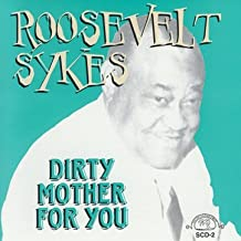 roosevelt sykes dirty mother for you