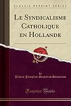 Le Syndicalisme Catholique en Hollande (Classic Reprint) (French Edition)