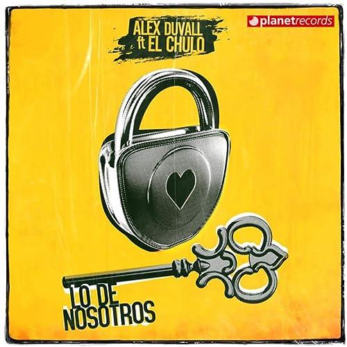 Amazon.com: Lo De Nosotros: Alex Duvall & El Chulo: MP3 ...
