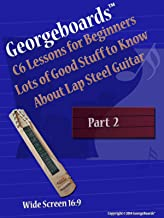 Georgeboards C6 Lessons for Beginners Lots of Good Stuff to Know About Lap Steel Guitar - Part 2