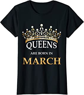 Queens Are Born In March T-Shirt - Girl Birthday Gift Shirt