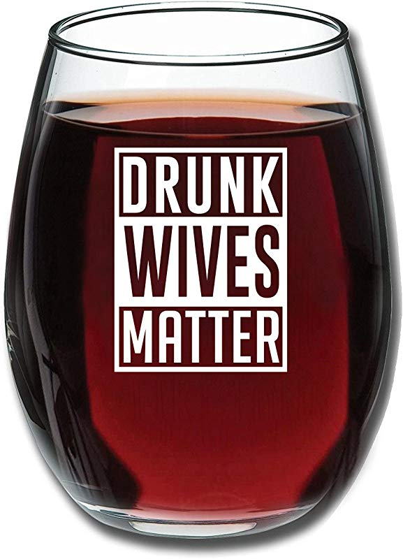 Drunk Wives Matter Funny Wine Glass 15oz Gift For Mom Gift Idea For Her Birthday Gift For Wife