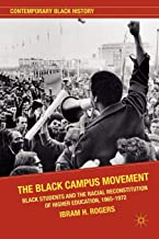 The Black Campus Movement: Black Students and the Racial Reconstitution of Higher Education, 1965–1972 (Contemporary Black...