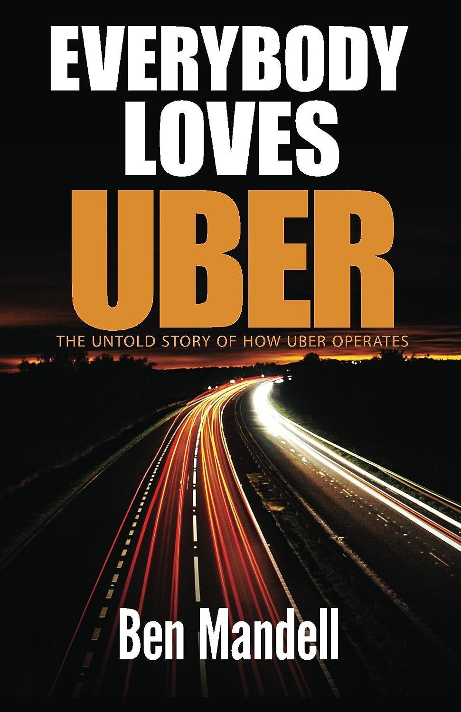 空白ショート悪化するEverybody Loves Uber: The Untold Story OF How Uber Operates (English Edition)