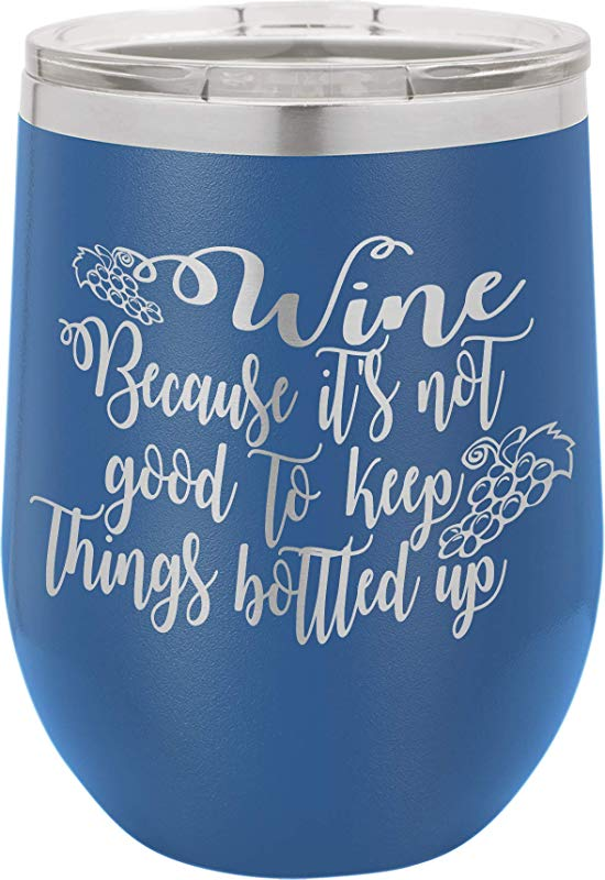 Wine Because It S Not Good 12oz Wine Tumbler With Lid 100 Stainless Steel Insulated Stemless Double Wall Vacuum Tumbler Funny Sayings Mom Nana Dad Wife BFF Best Gift For Mens Woman Blue
