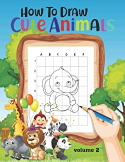 How to Draw Cute Animals (Volume 2): The Easy Step by Step Drawing Guide to Learn to Draw Animals for Kids and Teens