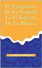 El nacimiento de la tragedia en el espíritu de la música (Spanish Edition)