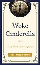 Woke Cinderella: Twenty-First-Century Adaptations (Remakes, Reboots, and Adaptations)